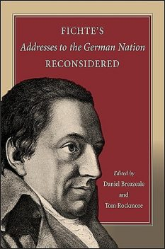 Fichte's Addresses to the German Nation Reconsidered, Tom Rockmore, Daniel Breazeale
