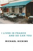 I Lived in France and So Can You, Michael Hickins