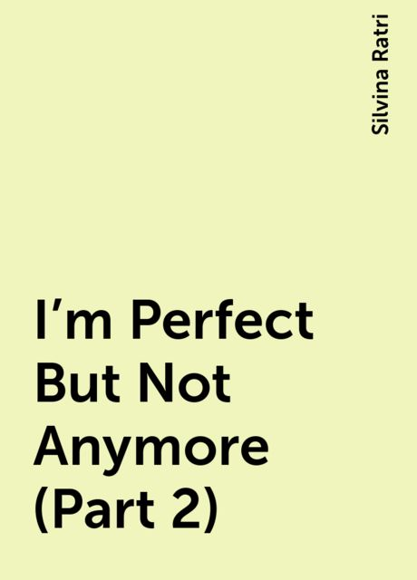 I'm Perfect But Not Anymore (Part 2), Silvina Ratri