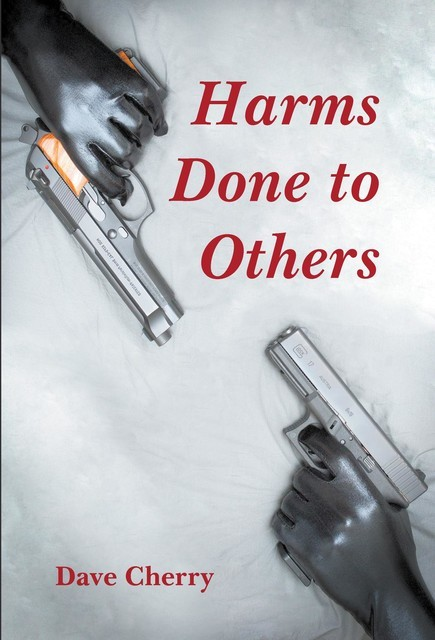Harms Done to Others, Dave Cherry