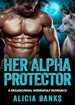 Her Alpha Protector: A Paranormal Werewolf Romance, Alicia Banks