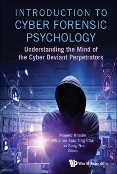 Introduction To Cyber Forensic Psychology: Understanding The Mind Of The Cyber Deviant Perpetrators, Majeed Khader, Loo Seng Neo, Whistine Xiau Ting Chai