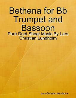 Bethena for Bb Trumpet and Bassoon – Pure Duet Sheet Music By Lars Christian Lundholm, Lars Christian Lundholm