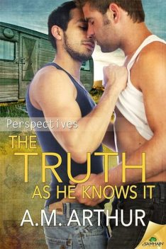 The Truth as He Knows It (Perspectives Book 1), A.M. Arthur