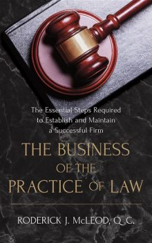 The Business of the Practice of Law, Q.C. Roderick John McLeod