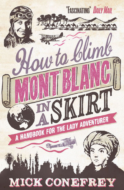How to Climb Mont Blanc in a Skirt, Mick Conefrey