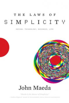 The Laws of Simplicity (Simplicity: Design, Technology, Business, Life), John Maeda