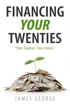 Financing Your Twenties, James George