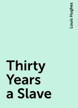 Thirty Years a Slave, Louis Hughes