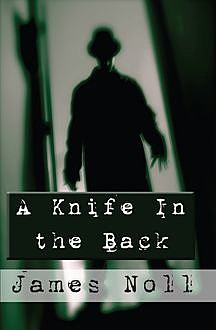 A Knife in the Back, James Noll