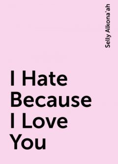 I Hate Because I Love You, Selly Alkona'ah