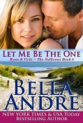 Let Me Be The One: The Sullivans, Book 6 (Contemporary Romance), Bella Andre