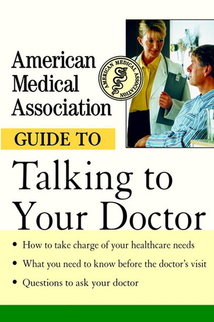 American Medical Association Guide to Talking to Your Doctor, Angela Perry