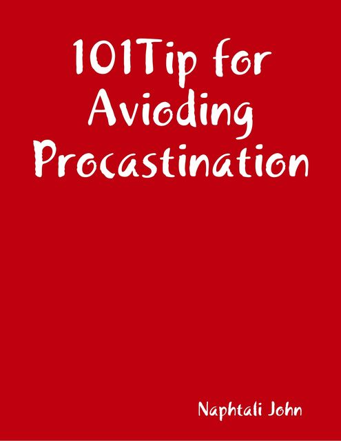 Stop Repeated Procrastination – 101 Tips for Avoiding Procrastination!, Jack Moore