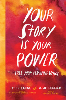 Your Story Is Your Power, Elle Luna, Susie Herrick