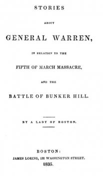 Stories about General Warren, in relation to the fifth of March massacre, and the battle of Bunker Hill, Rebecca Brown