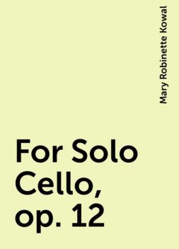 For Solo Cello, op. 12, Mary Robinette Kowal