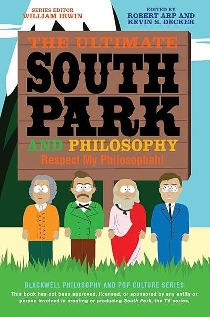 The Ultimate South Park and Philosophy, William, Robert, Kevin, Irwin, Decker, Arp