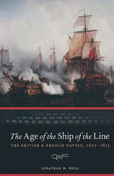 The Age Of The Ship Of The Line, Jonathan R Dull