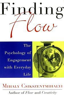 Finding Flow: The Psychology of Engagement with Everyday Life (Masterminds Series), Mihaly Csikszentmihalyi