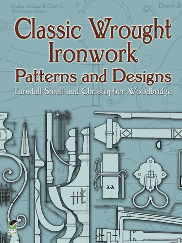Classic Wrought Ironwork Patterns and Designs, Christopher Woodbridge, Tunstall Small