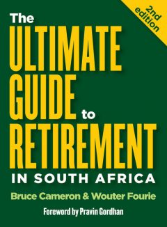 The Ultimate Guide to Retirement in South Africa, Bruce Cameron, Wouter Fourie