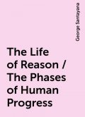 The Life of Reason / The Phases of Human Progress, George Santayana