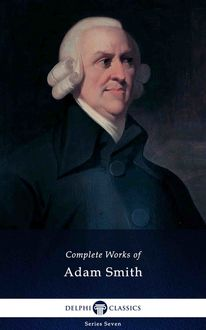 Delphi Complete Works of Adam Smith (Illustrated), Adam Smith