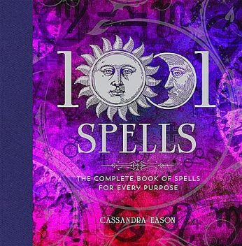 1001 Spells: The Complete Book of Spells for Every Purpose, Cassandra Eason