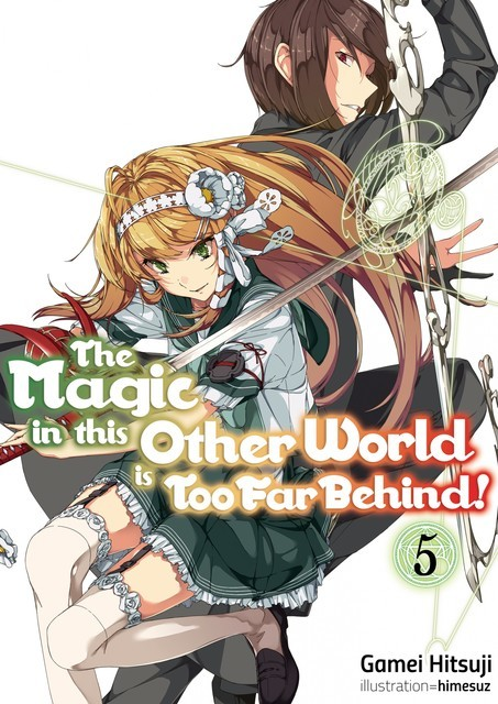 The Magic in this Other World is Too Far Behind! Volume 5, Gamei Hitsuji