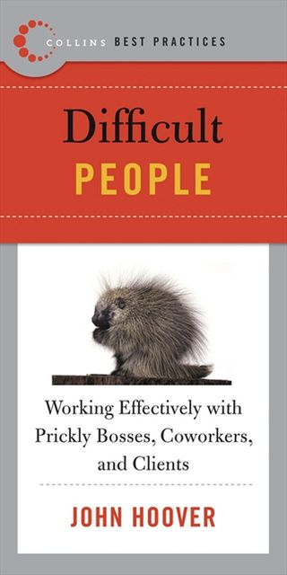 Best Practices: Difficult People, John Hoover