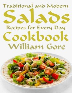 Traditional and Modern Salads, Recipes for Every Day, Cookbook, William Gore
