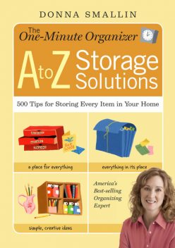 The One-Minute Organizer A to Z Storage Solutions, Donna Smallin