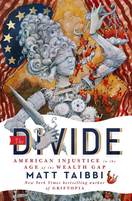 The Divide: American Injustice in the Age of the Wealth Gap, Matt Taibbi