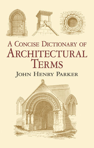 A Concise Dictionary of Architectural Terms, John Henry Parker