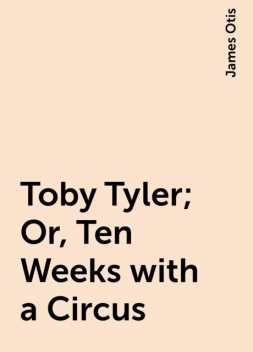Toby Tyler; Or, Ten Weeks with a Circus, James Otis