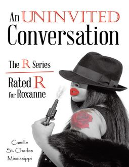 An Uninvited Conversation: The R Series Rated R for Roxanne, Camille St. Charles Mississippi