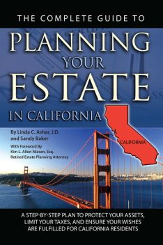 The Complete Guide to Planning Your Estate in California, Linda Ashar