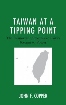 Taiwan at a Tipping Point, John F. Copper