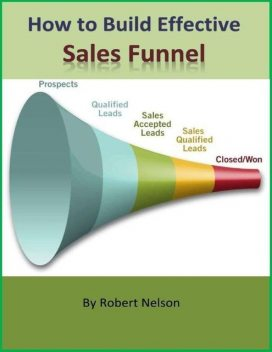 How to Build Effective Sales Funnel, Robert H. Nelson
