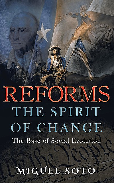 Reforms: The Spirit of Change, Miguel A Soto
