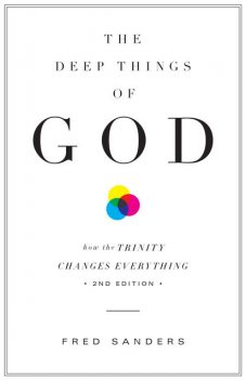 Deep Things of God (Second Edition) (Second Edition), Fred Sanders
