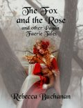 The Fox and the Rose: And Other Pagan Faerie Tales, Rebecca Buchanan