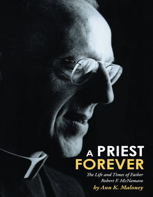 A Priest Forever: The Life and Times of Father Robert F. Mcnamara, Ann K.Maloney