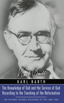 The Knowledge of God and the Service of God According to the Teaching of the Reformation, Karl Barth