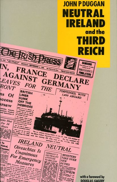 Neutral Ireland and the Third Reich, John P.Duggan