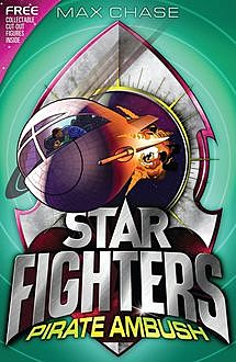 STAR FIGHTERS 7: Pirate Ambush, Max Chase