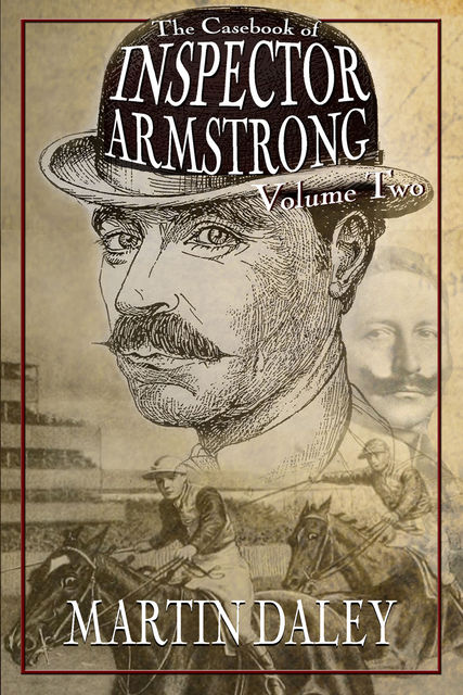 The Casebook of Inspector Armstrong – Volume 2, Martin Daley