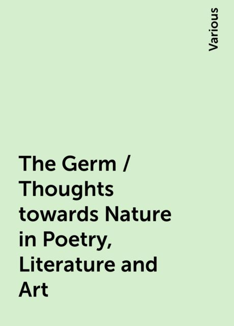 The Germ / Thoughts towards Nature in Poetry, Literature and Art, Various