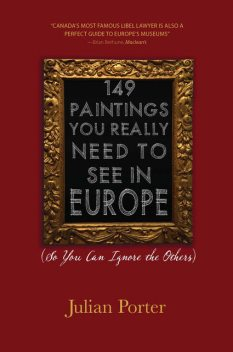 149 Paintings You Really Need to See in Europe: (So You Can Ignore the Others): iBooks Enhanced Edition, Porter Julian